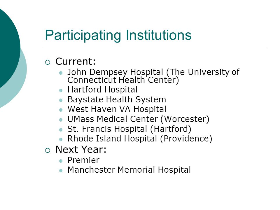 Participating Institutions  Current: John Dempsey Hospital (The University of Connecticut Health Center) Hartford Hospital Baystate Health System Wes
