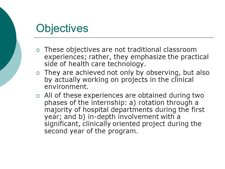 Objectives  These objectives are not traditional classroom experiences; rather, they emphasize the practical side of health care technology.