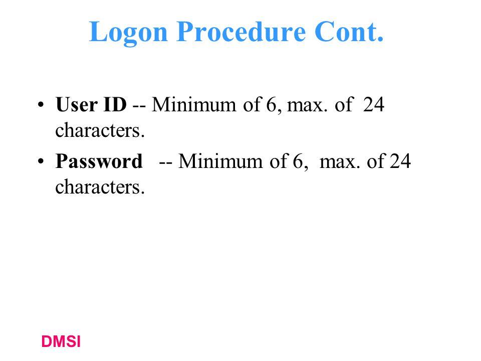DMSI Logon Procedure Cont.User ID -- Minimum of 6, max.