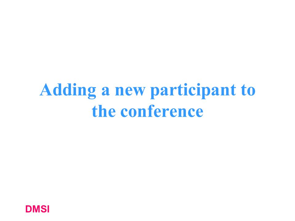 DMSI Adding a new participant to the conference