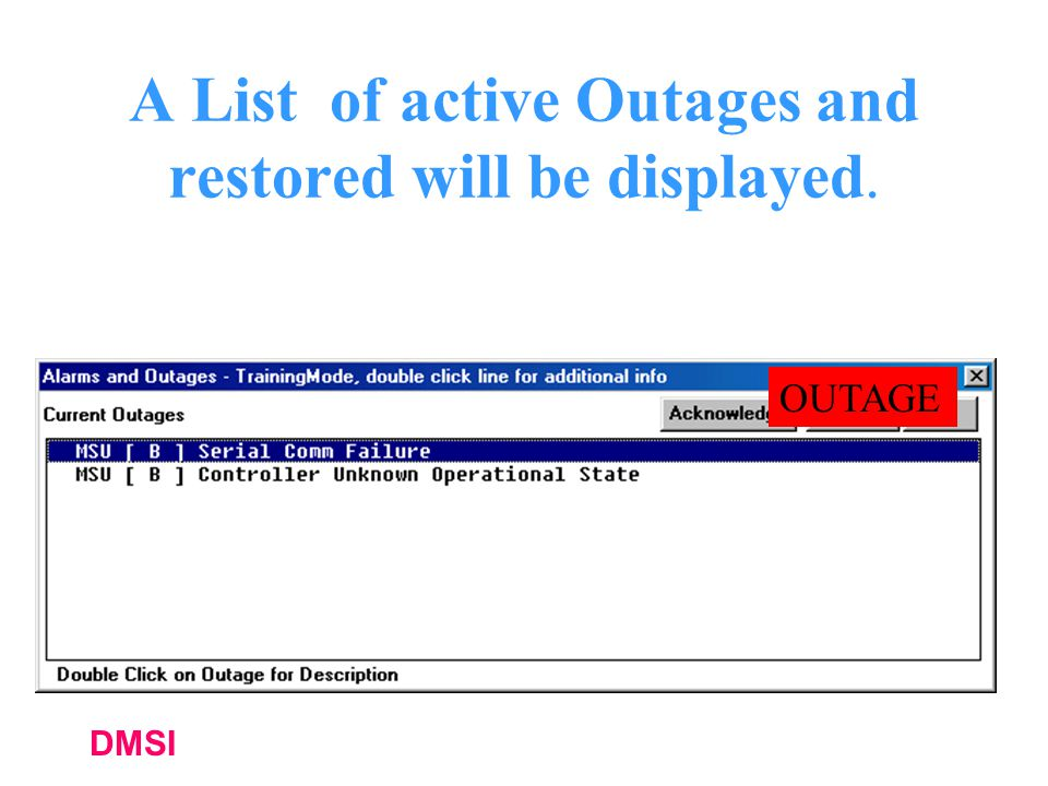 DMSI A List of active Outages and restored will be displayed. OUTAGE