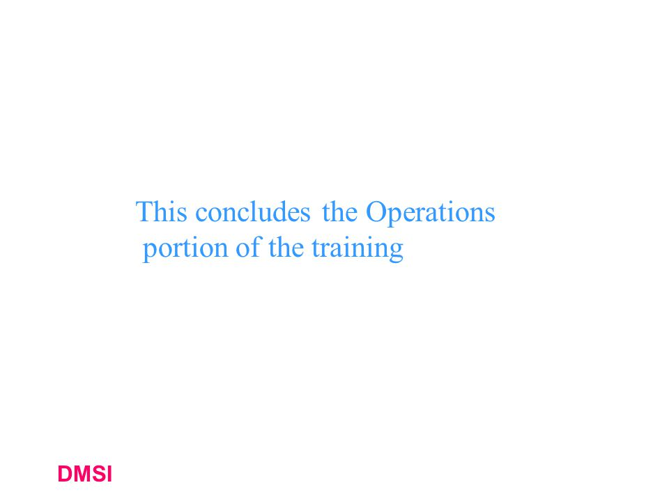 DMSI This concludes the Operations portion of the training