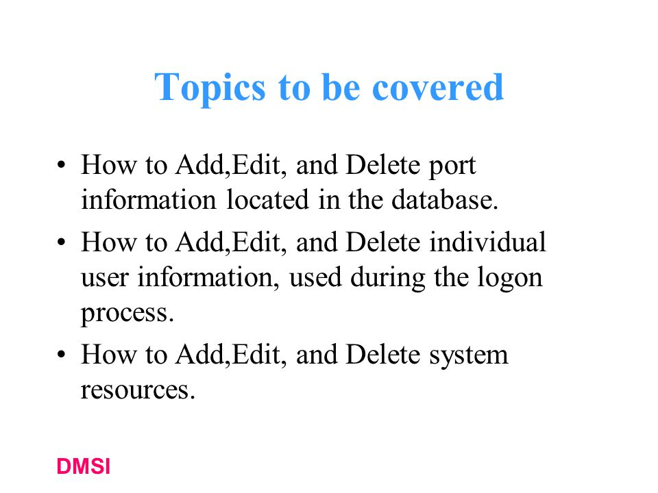 DMSI Topics to be covered How to Add,Edit, and Delete port information located in the database.