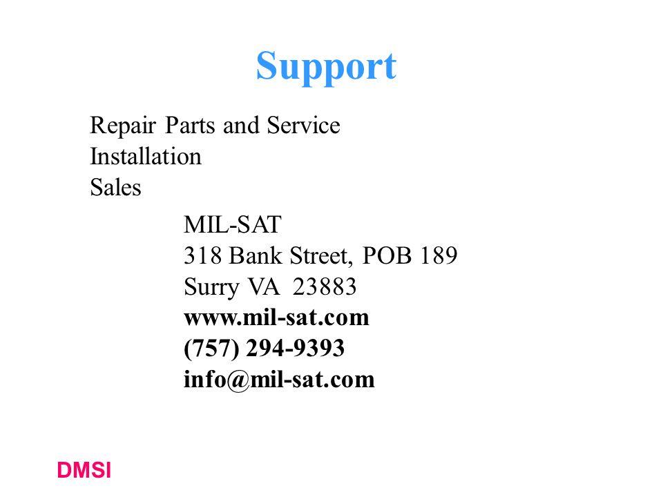 DMSI Support MIL-SAT 318 Bank Street, POB 189 Surry VA 23883 www.mil-sat.com (757) 294-9393 info@mil-sat.com Repair Parts and Service Installation Sales
