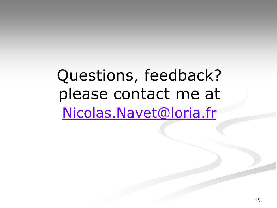 19 Questions, feedback please contact me at Nicolas.Navet@loria.fr Nicolas.Navet@loria.fr