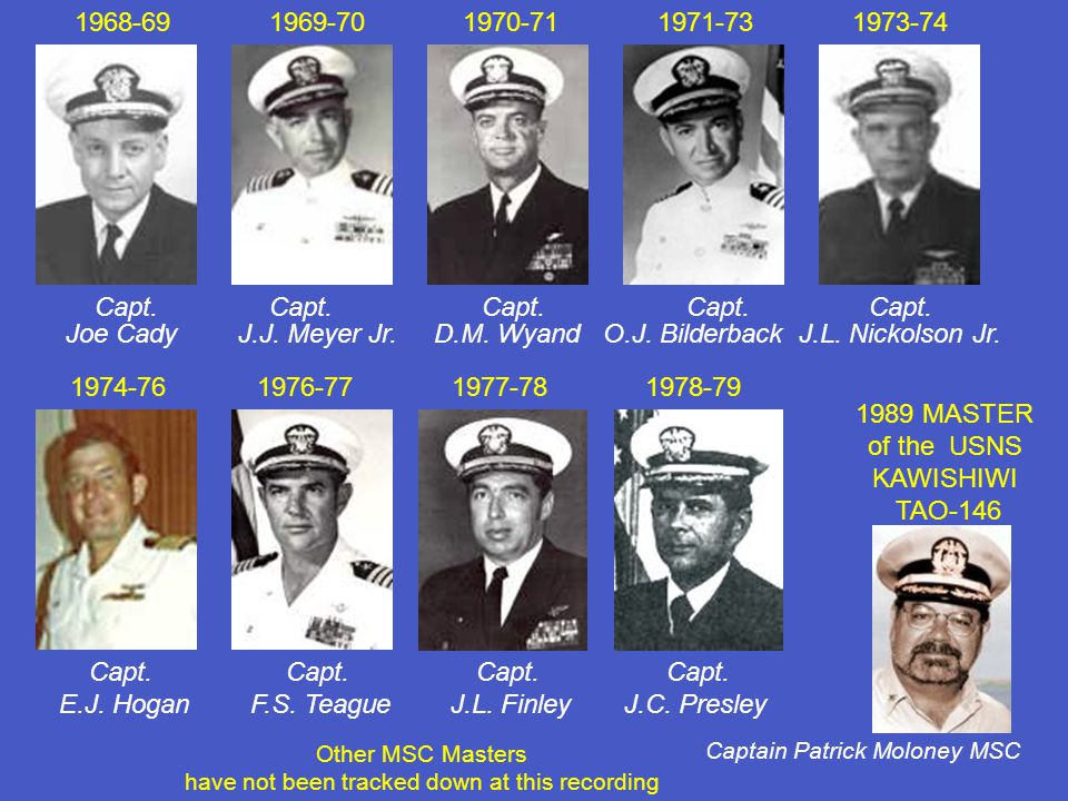 1989 MASTER of the USNS KAWISHIWI TAO-146 Captain Patrick Moloney MSC Other MSC Masters have not been tracked down at this recording 1968-69 1969-70 1