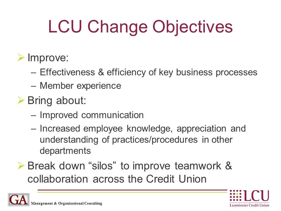 Management & Organizational Consulting LCU Change Objectives  Improve: –Effectiveness & efficiency of key business processes –Member experience  Bri