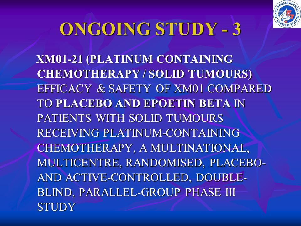 ONGOING STUDY - 3 XM01-21 (PLATINUM CONTAINING CHEMOTHERAPY / SOLID TUMOURS) EFFICACY & SAFETY OF XM01 COMPARED TO PLACEBO AND EPOETIN BETA IN PATIENT