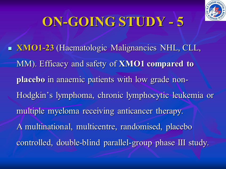 ON-GOING STUDY - 5 XMO1-23 (Haematologic Malignancies NHL, CLL, MM). Efficacy and safety of XMO1 compared to placebo in anaemic patients with low grad