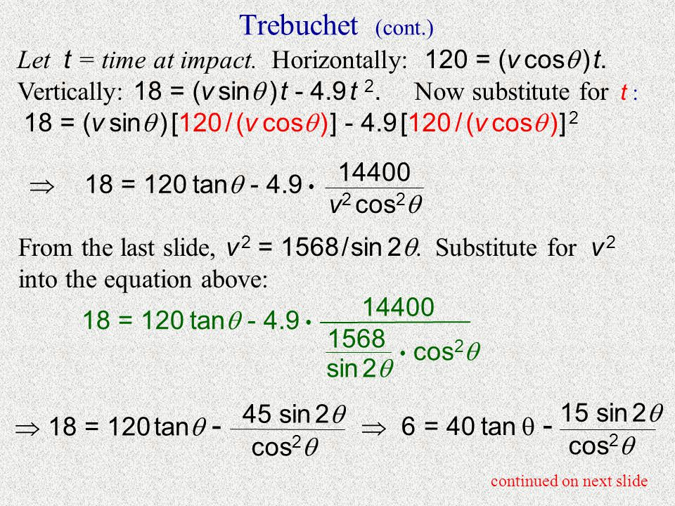 Trebuchet (cont.) (0, 5) (120, 23) impact (80, h )  v cos  v sin  v The high pt.