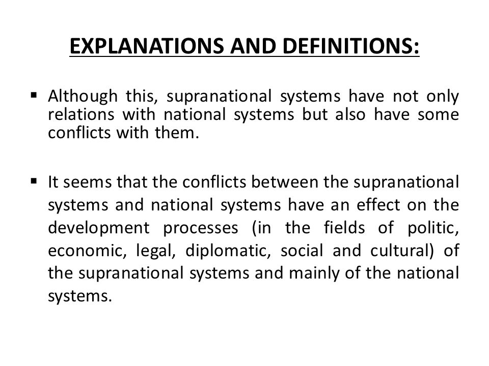 EXPLANATIONS AND DEFINITIONS:  Although this, supranational systems have not only relations with national systems but also have some conflicts with them.
