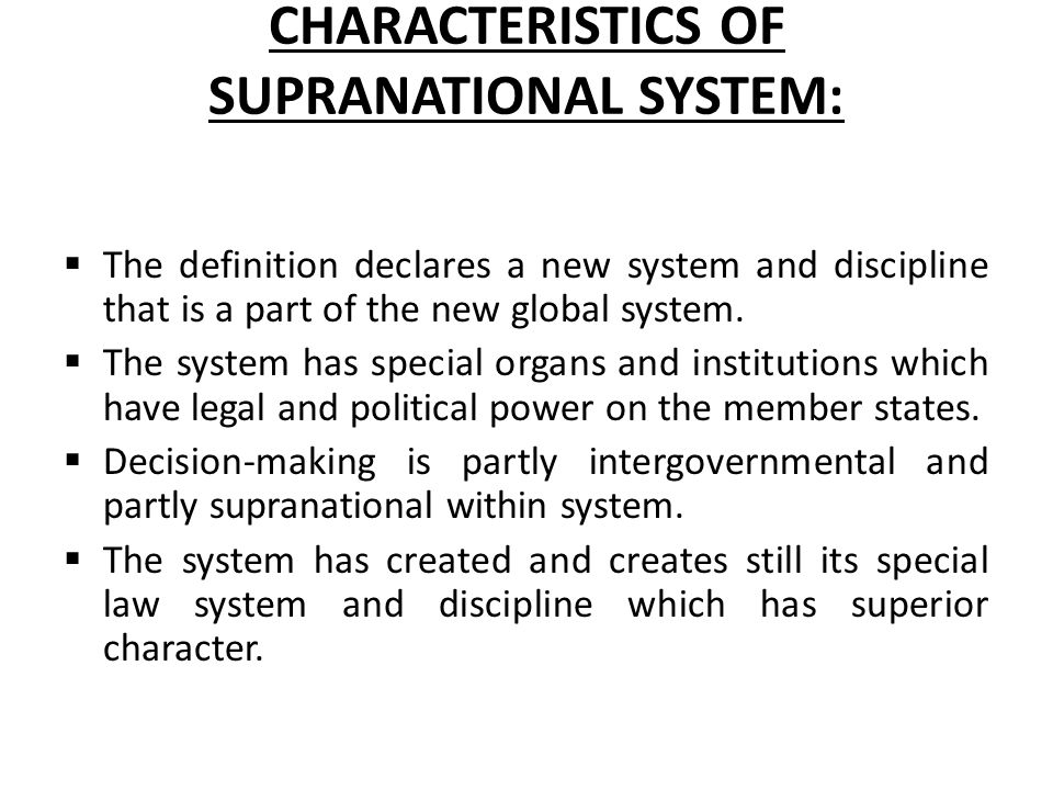 CHARACTERISTICS OF SUPRANATIONAL SYSTEM:  The definition declares a new system and discipline that is a part of the new global system.  The system h