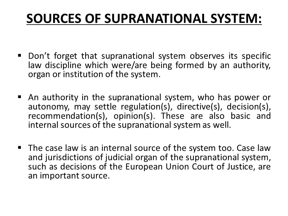 SOURCES OF SUPRANATIONAL SYSTEM:  Don't forget that supranational system observes its specific law discipline which were/are being formed by an autho