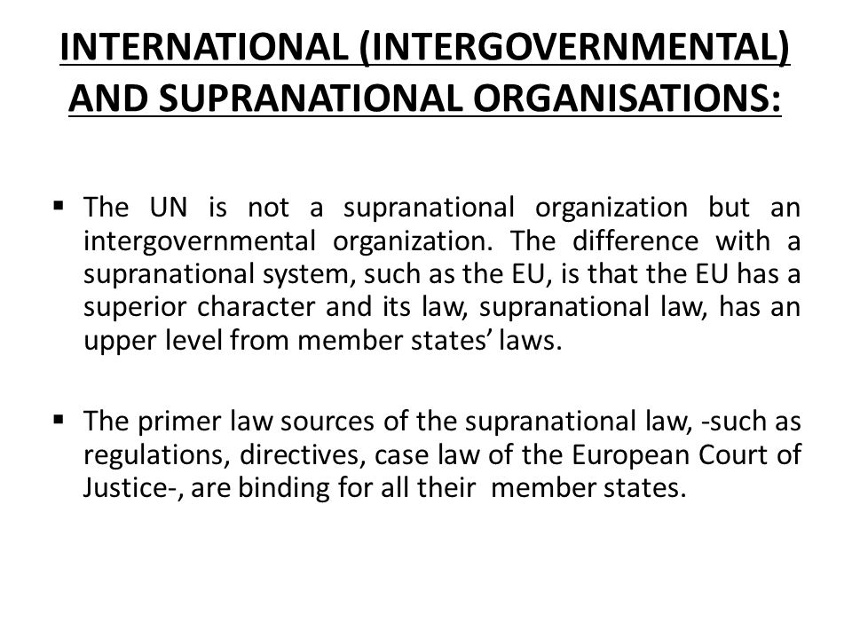 INTERNATIONAL (INTERGOVERNMENTAL) AND SUPRANATIONAL ORGANISATIONS:  The UN is not a supranational organization but an intergovernmental organization.
