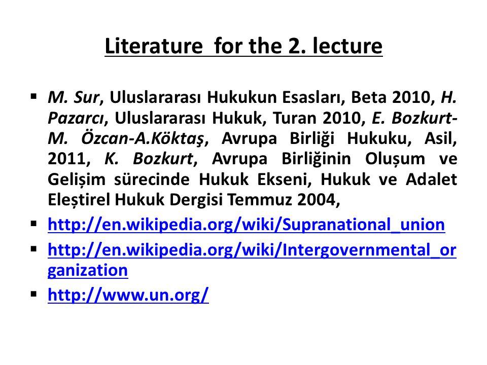 Literature for the 2. lecture  M. Sur, Uluslararası Hukukun Esasları, Beta 2010, H. Pazarcı, Uluslararası Hukuk, Turan 2010, E. Bozkurt- M. Özcan-A.K