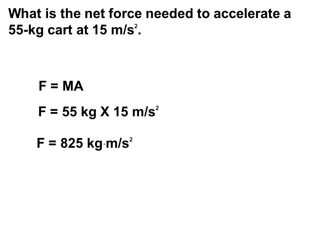 What is the net force needed to accelerate a 55-kg cart at 15 m/s 2.