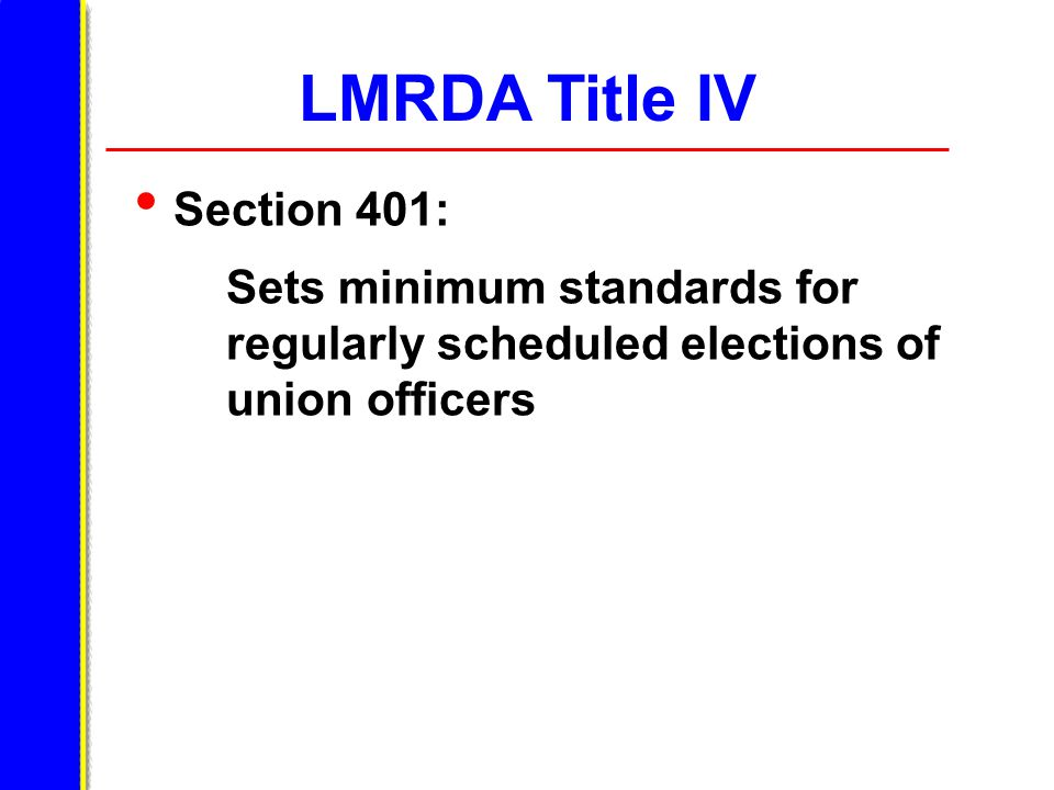 LMRDA Title IV Section 401: Sets minimum standards for regularly scheduled elections of union officers