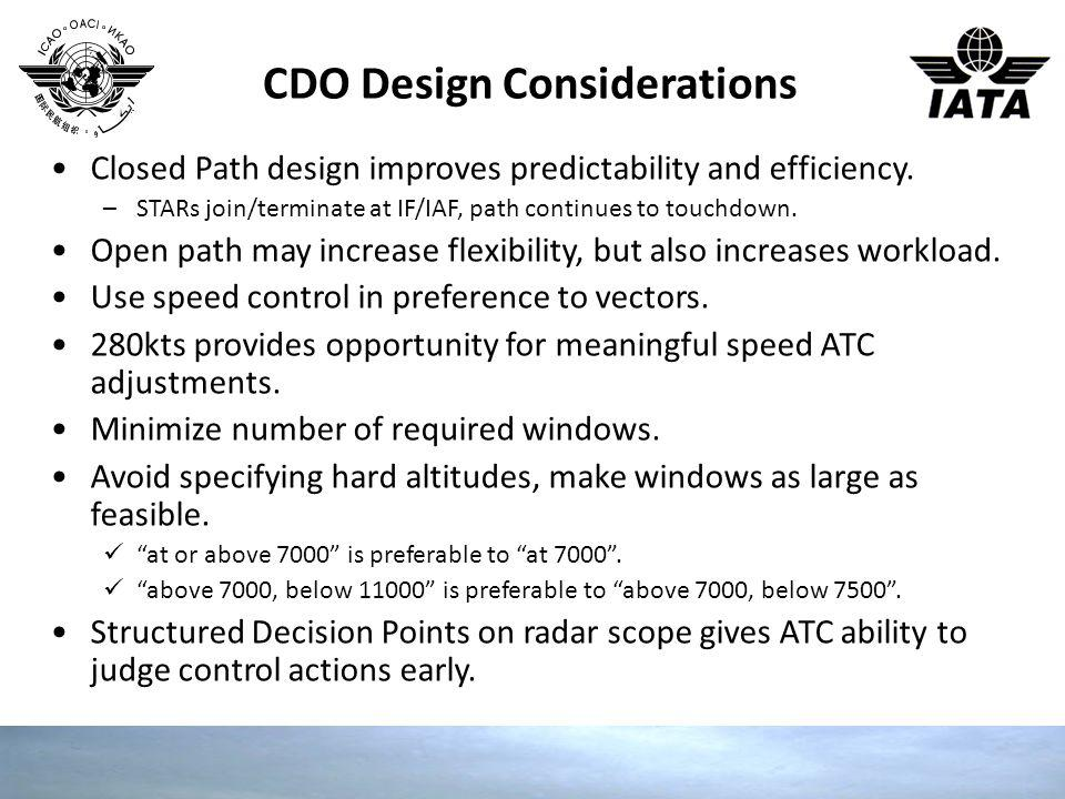 CDO Design Considerations Closed Path design improves predictability and efficiency. –STARs join/terminate at IF/IAF, path continues to touchdown. Ope