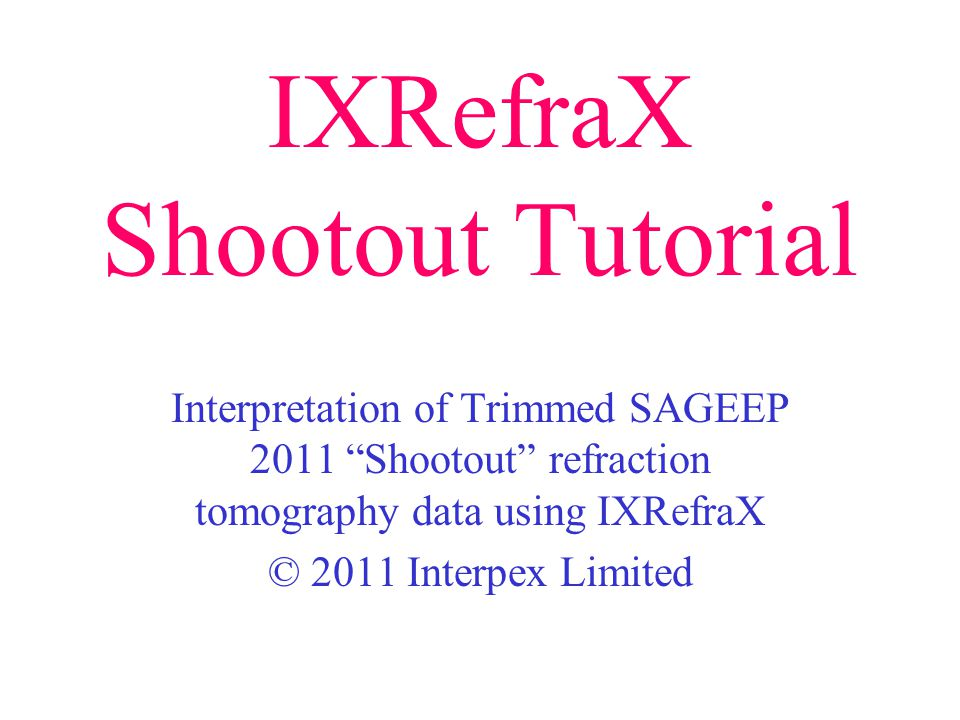 IXRefraX Shootout Tutorial Interpretation of Trimmed SAGEEP 2011 Shootout refraction tomography data using IXRefraX © 2011 Interpex Limited