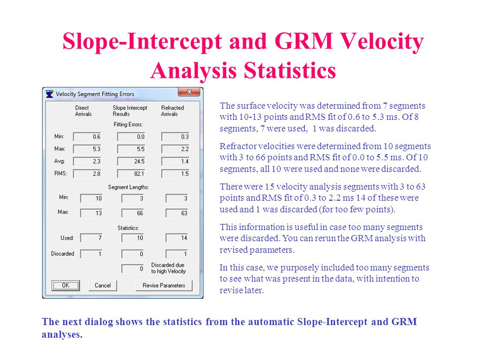Slope-Intercept and GRM Velocity Analysis Statistics The next dialog shows the statistics from the automatic Slope-Intercept and GRM analyses.