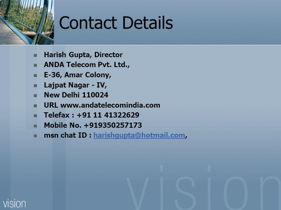 Contact Details Harish Gupta, Director ANDA Telecom Pvt.