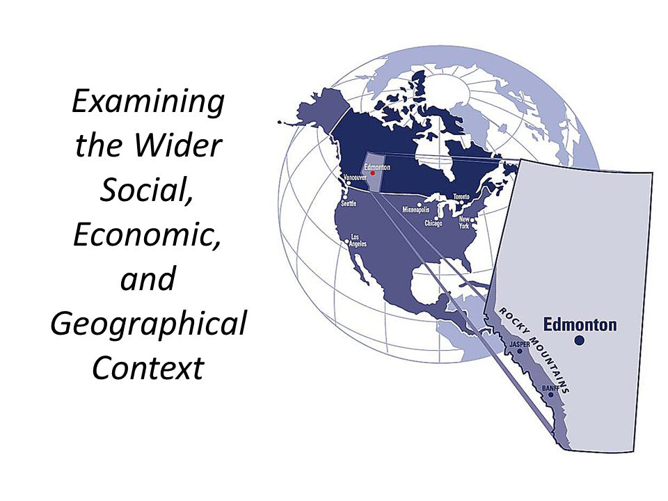 Examining the Wider Social, Economic, and Geographical Context