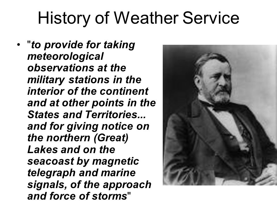 History of Weather Service to provide for taking meteorological observations at the military stations in the interior of the continent and at other points in the States and Territories...