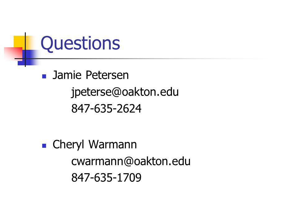 Questions Jamie Petersen jpeterse@oakton.edu 847-635-2624 Cheryl Warmann cwarmann@oakton.edu 847-635-1709