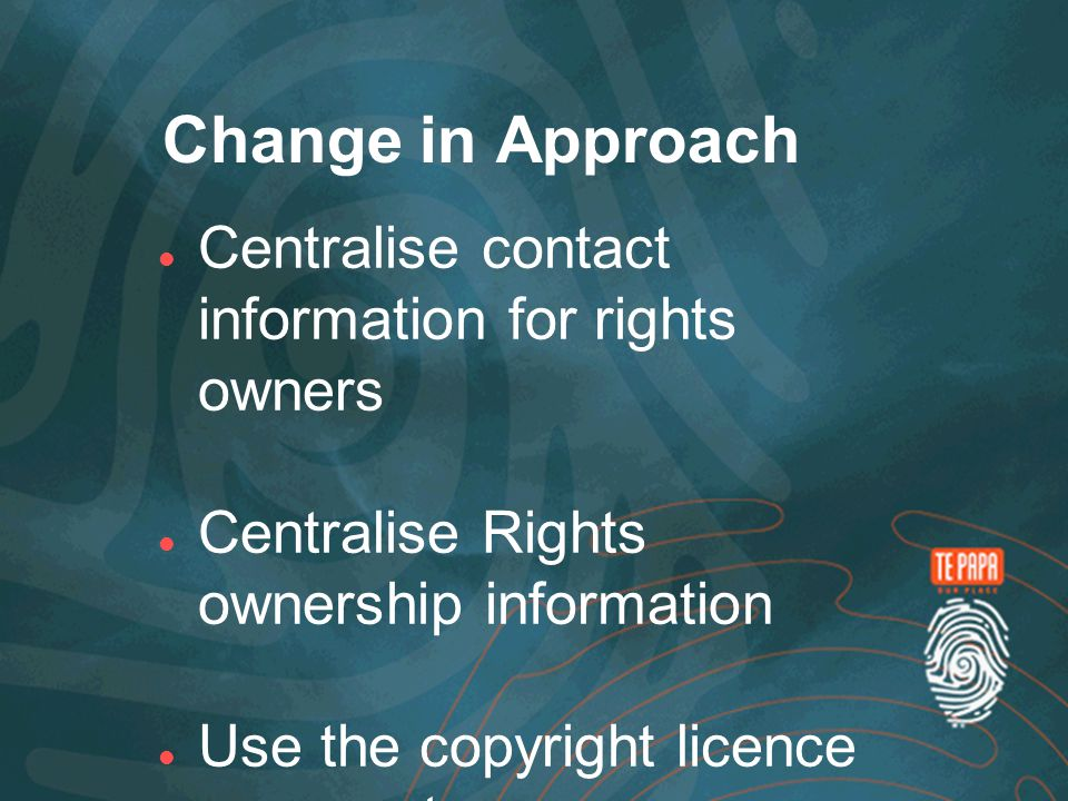 Change in Approach Centralise contact information for rights owners Centralise Rights ownership information Use the copyright licence process to manage relationship