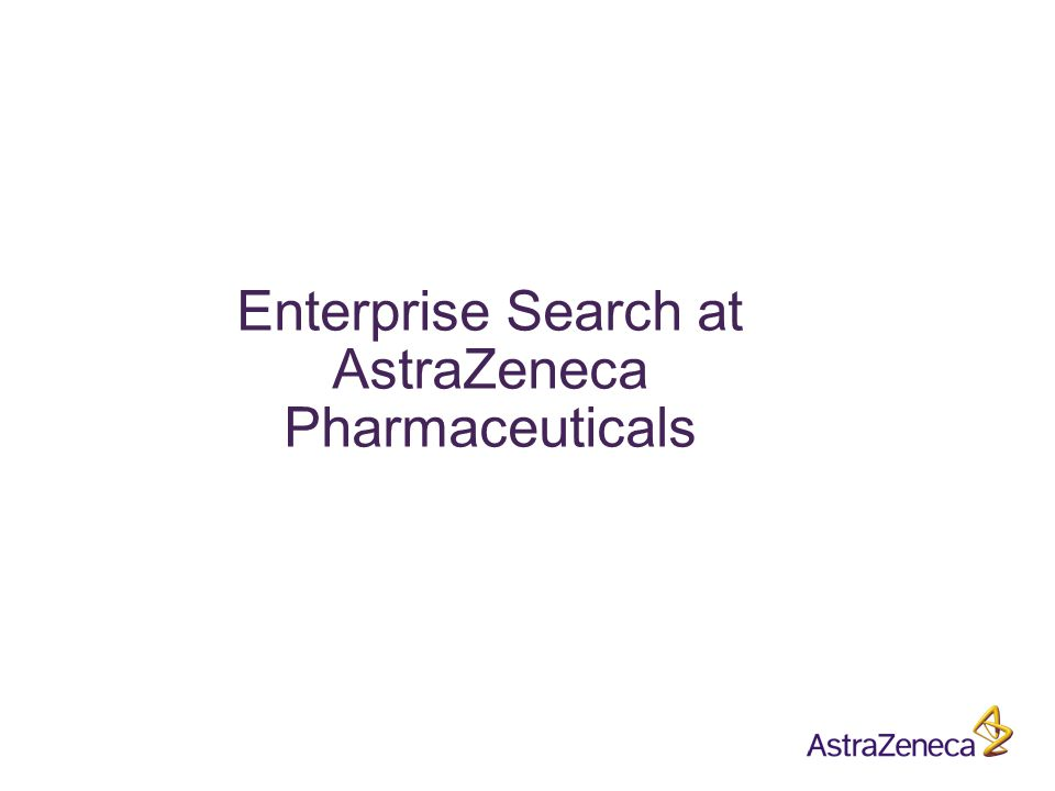 Enterprise Search at AstraZeneca Pharmaceuticals