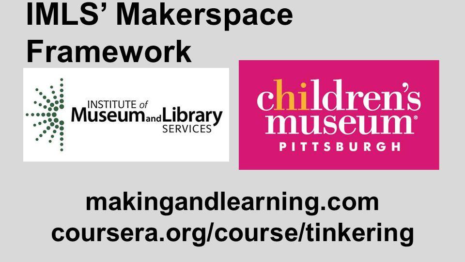 makingandlearning.com coursera.org/course/tinkering IMLS' Makerspace Framework