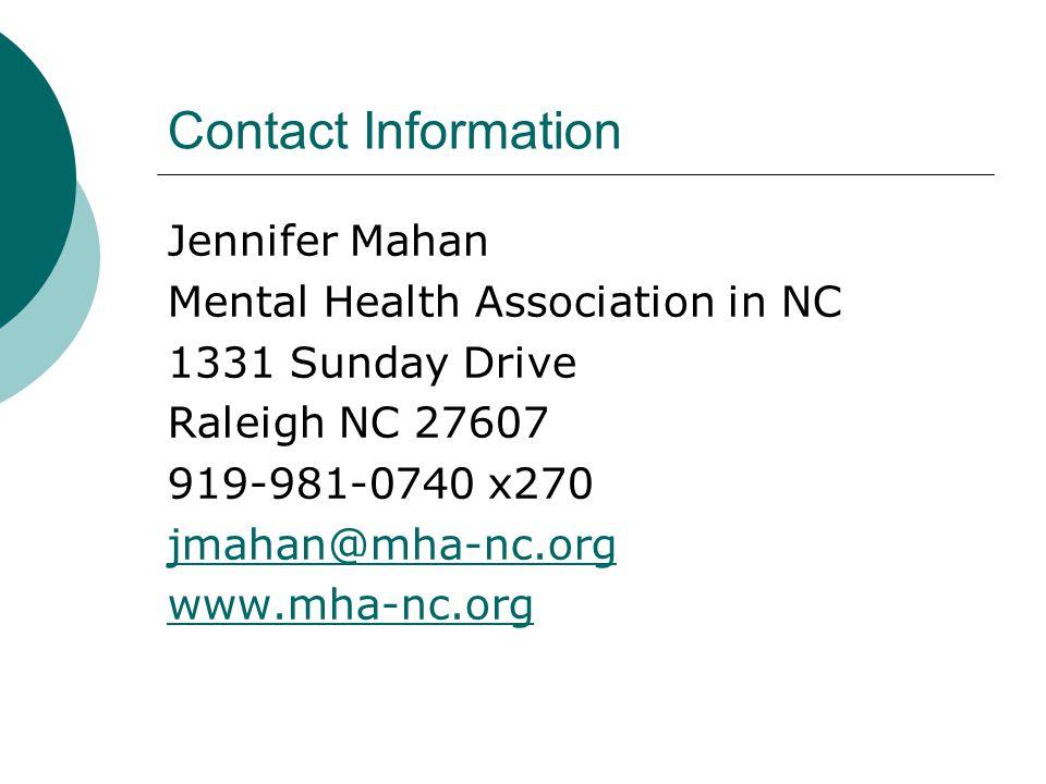 Contact Information Jennifer Mahan Mental Health Association in NC 1331 Sunday Drive Raleigh NC 27607 919-981-0740 x270 jmahan@mha-nc.org www.mha-nc.org