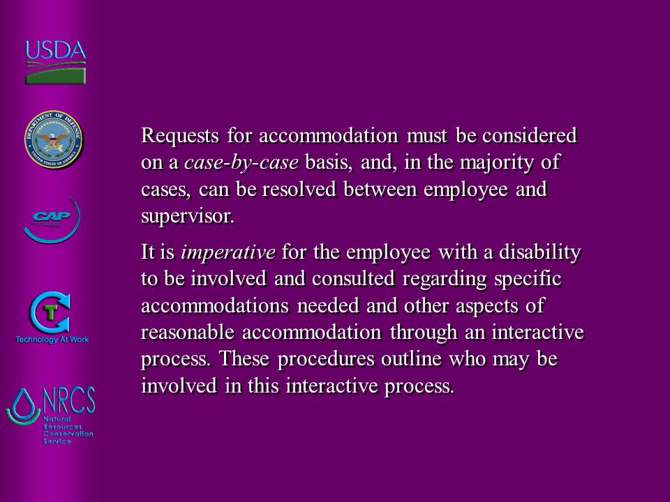 Requests for accommodation must be considered on a case-by-case basis, and, in the majority of cases, can be resolved between employee and supervisor.