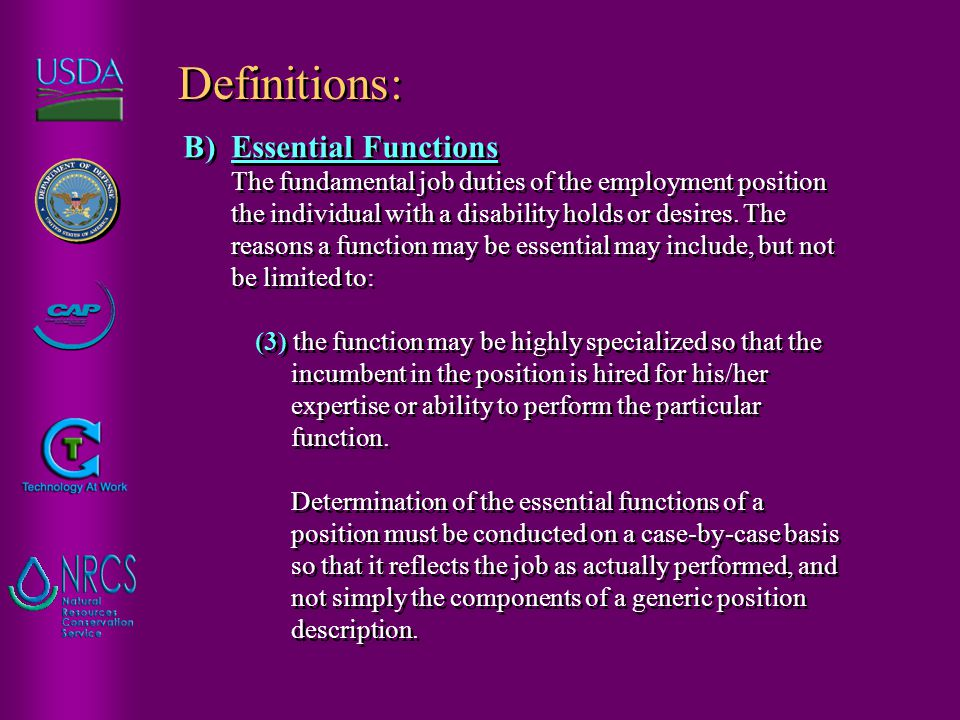 B)Essential Functions The fundamental job duties of the employment position the individual with a disability holds or desires.