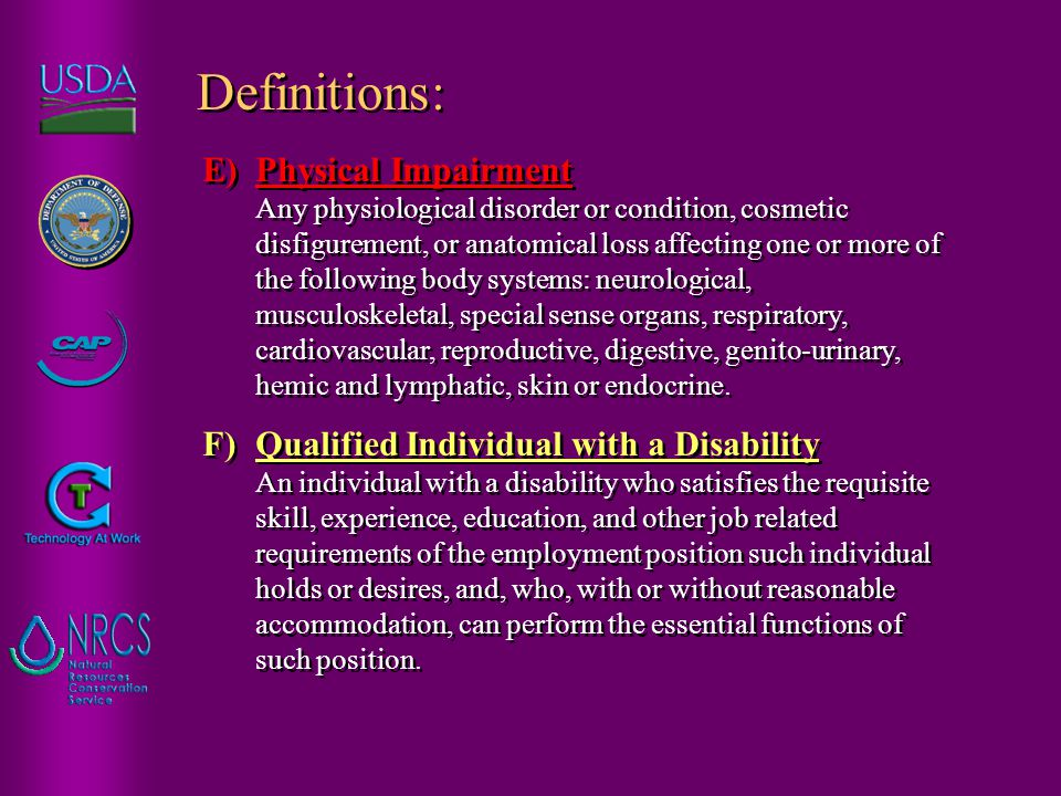 F) Qualified Individual with a Disability An individual with a disability who satisfies the requisite skill, experience, education, and other job related requirements of the employment position such individual holds or desires, and, who, with or without reasonable accommodation, can perform the essential functions of such position.