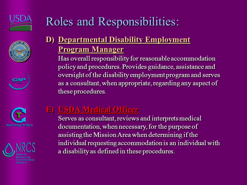 Roles and Responsibilities: D)Departmental Disability Employment Program Manager Has overall responsibility for reasonable accommodation policy and procedures.