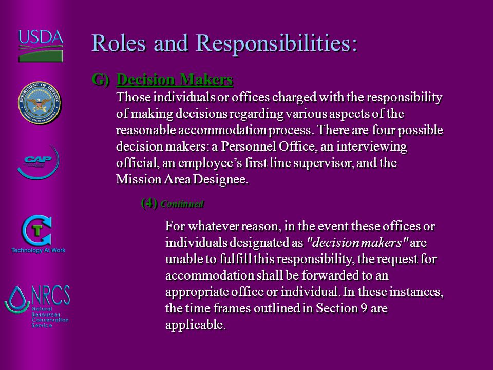 Roles and Responsibilities: G)Decision Makers Those individuals or offices charged with the responsibility of making decisions regarding various aspec