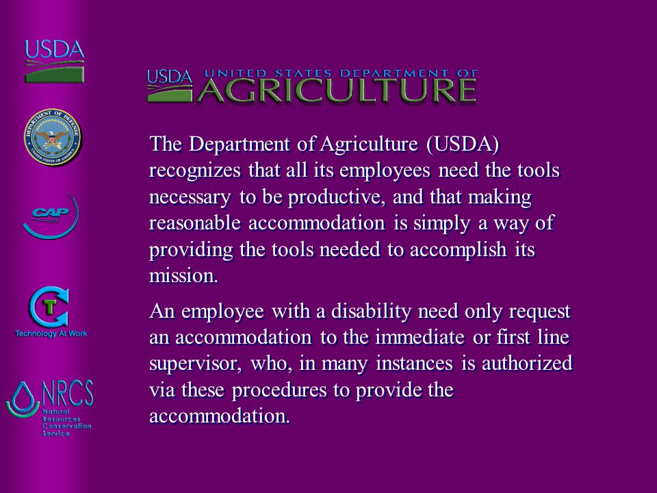The Department of Agriculture (USDA) recognizes that all its employees need the tools necessary to be productive, and that making reasonable accommoda