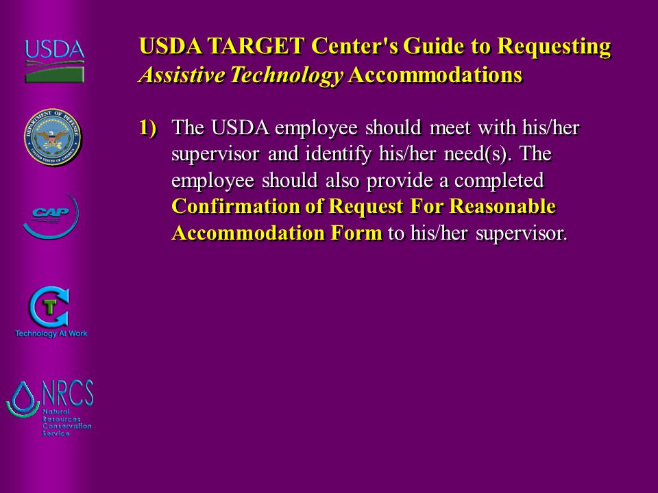 1)The USDA employee should meet with his/her supervisor and identify his/her need(s). The employee should also provide a completed Confirmation of Req