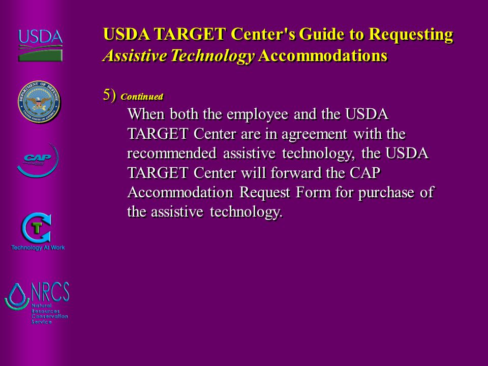 5) Continued When both the employee and the USDA TARGET Center are in agreement with the recommended assistive technology, the USDA TARGET Center will