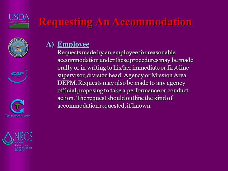 A)Employee Requests made by an employee for reasonable accommodation under these procedures may be made orally or in writing to his/her immediate or first line supervisor, division head, Agency or Mission Area DEPM.