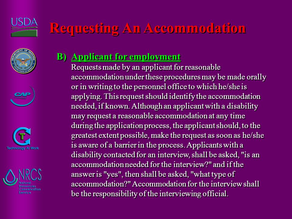 B) Applicant for employment Requests made by an applicant for reasonable accommodation under these procedures may be made orally or in writing to the personnel office to which he/she is applying.
