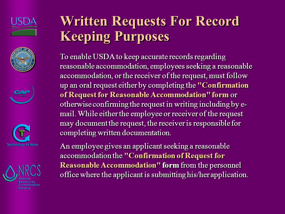 Written Requests For Record Keeping Purposes To enable USDA to keep accurate records regarding reasonable accommodation, employees seeking a reasonabl