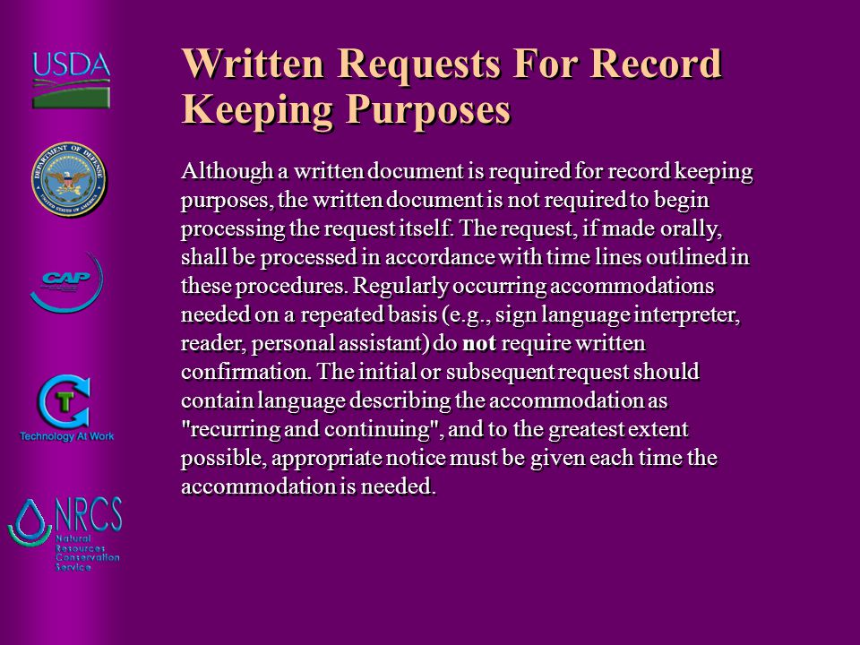 Written Requests For Record Keeping Purposes Although a written document is required for record keeping purposes, the written document is not required to begin processing the request itself.