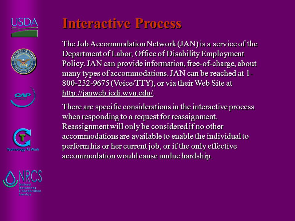 The Job Accommodation Network (JAN) is a service of the Department of Labor, Office of Disability Employment Policy. JAN can provide information, free
