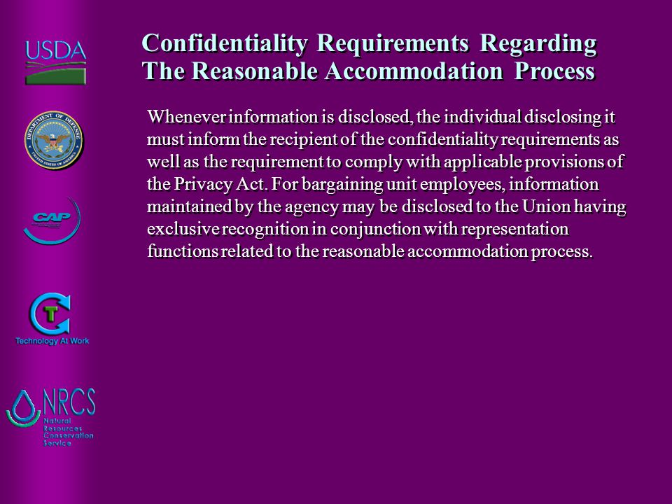 Whenever information is disclosed, the individual disclosing it must inform the recipient of the confidentiality requirements as well as the requireme