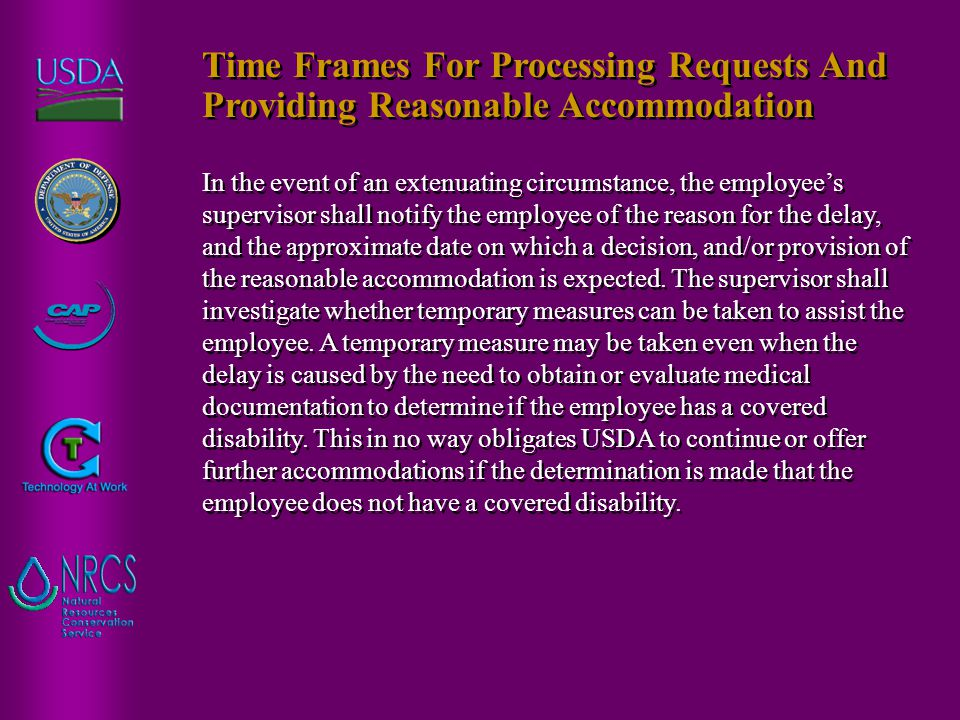 In the event of an extenuating circumstance, the employee's supervisor shall notify the employee of the reason for the delay, and the approximate date on which a decision, and/or provision of the reasonable accommodation is expected.