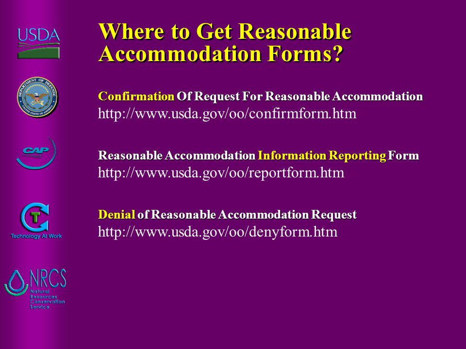 Confirmation Of Request For Reasonable Accommodation Confirmation Of Request For Reasonable Accommodation http://www.usda.gov/oo/confirmform.htm Reasonable Accommodation Information Reporting Form Reasonable Accommodation Information Reporting Form http://www.usda.gov/oo/reportform.htm Denial of Reasonable Accommodation Request Denial of Reasonable Accommodation Request http://www.usda.gov/oo/denyform.htm Where to Get Reasonable Accommodation Forms