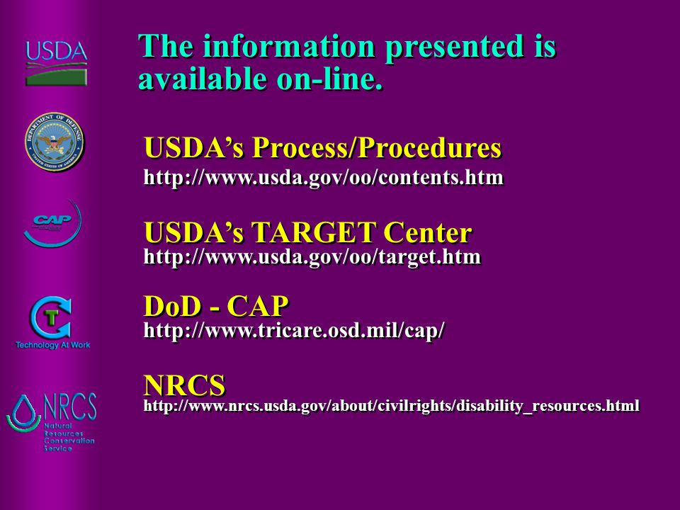 The information presented is available on-line. USDA's Process/Procedures http://www.usda.gov/oo/contents.htm USDA's TARGET Center http://www.usda.gov