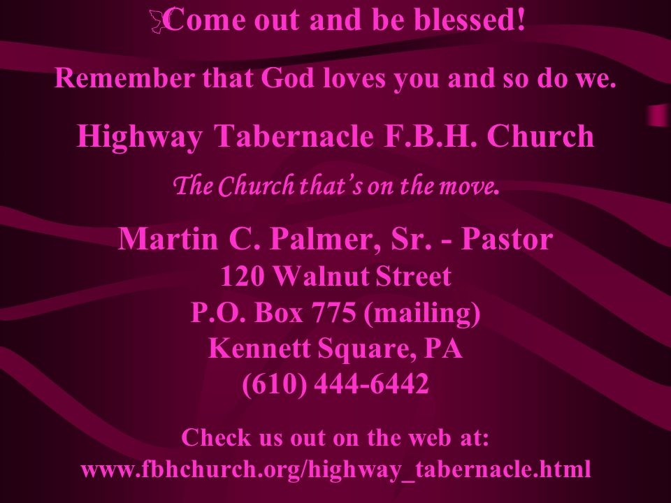  Come out and be blessed. Remember that God loves you and so do we.